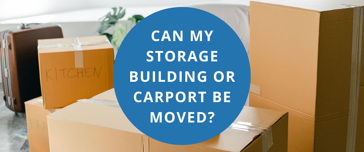 Can my storage building or carport be moved?