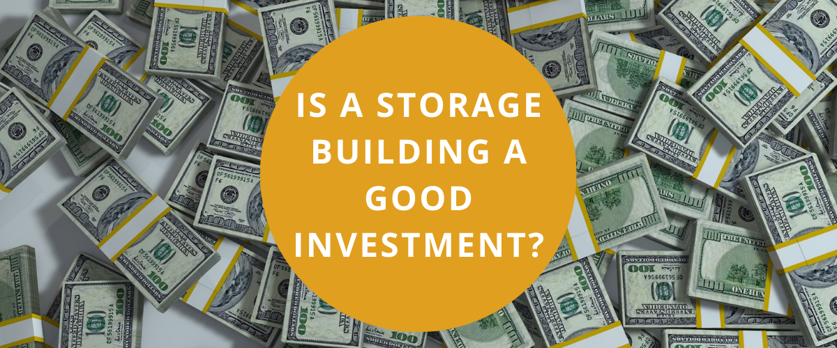 Is a storage building a good investment?